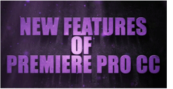 New features in Premiere CC Tutorials.